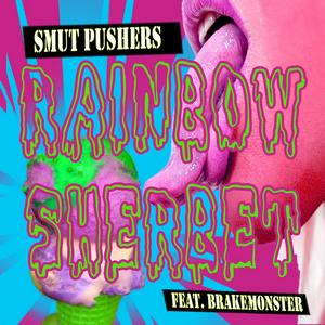 SMUT PUSHERS feat BRAKEMONSTER - Rainbow Sherbet EP