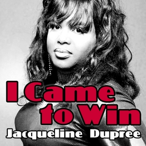 DUPREE, Jacqueline - I Came To Win (radio edit)