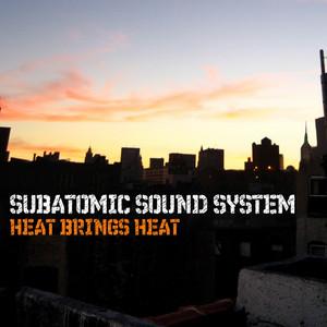 SUBATOMIC SOUND SYSTEM - Heat Brings Heat