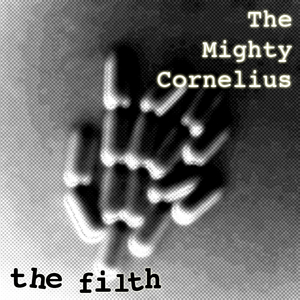 MIGHTY CORNELIUS, The - The Filth EP