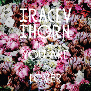 THORN, Tracey - You Are A Lover