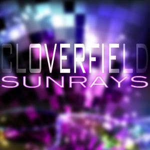 CLOVERFIELD - Sunrays (FREE TRACK)
