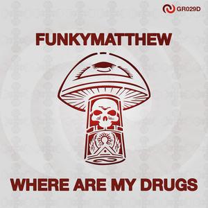 FUNKYMATTHEW - Where Are My Drugs