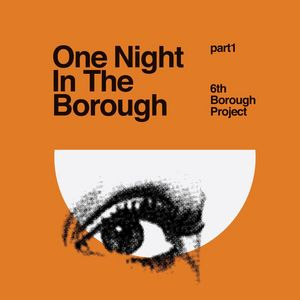 6TH BOROUGH PROJECT - One Night In The Borough (Part 1)