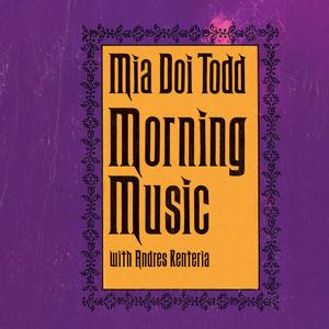 MIA DOI TODD with ANDRES RENTERIA - Morning Music