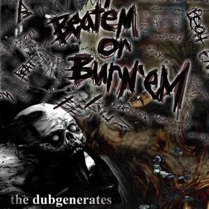 DUBGENERATES, The - Beat Em Or Burn Em