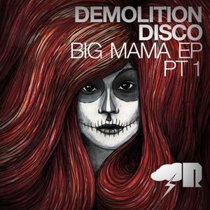 DEMOLITION DISCO - Big Mama EP Part One