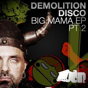 DEMOLITION DISCO - Big Mama EP (Part Two)
