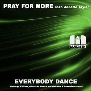 PRAY FOR MORE feat ANNETTE TAYLOR - Everybody Dance Part 1