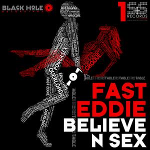 FAST EDDIE - Believe N Sex