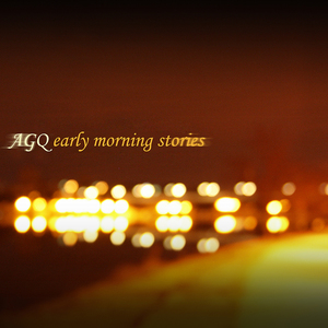AGQ - Early Morning Stories