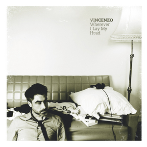 VINCENZO - Wherever I Lay My Head