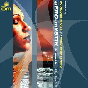 AFRO-MYSTIK - Follow Me/Rhythm Is?