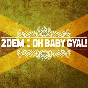 2DEM - Oh Baby Gyal