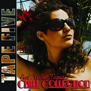 TAPE FIVE feat YULIET TOPAZ - Chill Collection