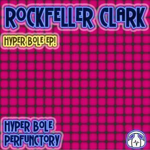 ROCKFELLER CLARK - Hyper Bole EP