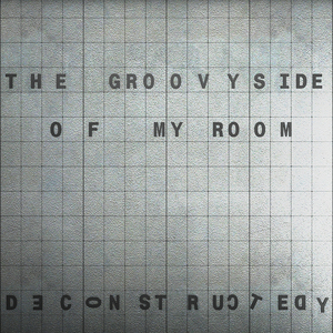 DECONSTRUCTEDY - The Groovy Side Of My Room