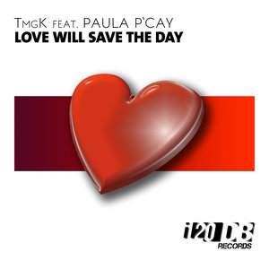 TMGK feat PAUL P CAY - Love Will Save The Day