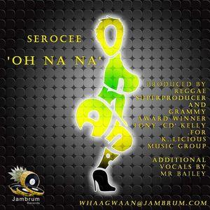 SEROCEE feat TONY CD KELLY - Oh Na Na