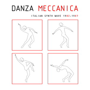 VARIOUS - Danza Meccanica Italian Synth Wave 1982-1987