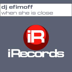DJ EFIMOFF - When She Is Close