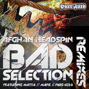 AFGHAN HEADSPIN - Bad Selection (remixes)