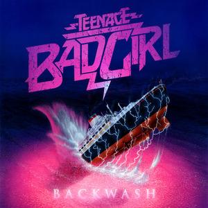 TEENAGE BAD GIRL - Backwash