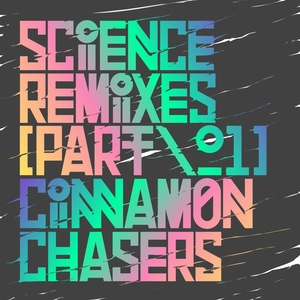 CINNAMON CHASERS - Science Remixes, Part 1