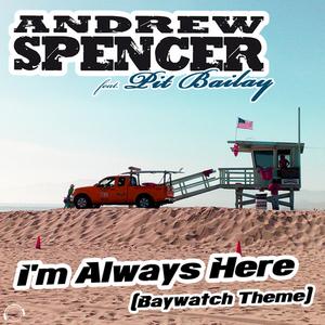 ANDREW SPENCER feat PIT BAILAY - I'm Always Here (Baywatch Theme) (bonus Bundle)