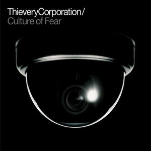 THIEVERY CORPORATION - Culture Of Fear