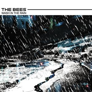 THE BEES - Wash In The Rain