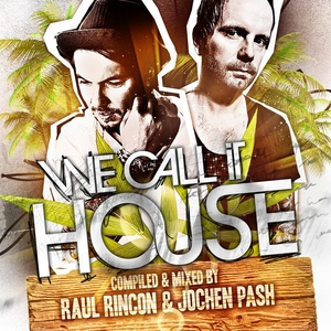 VARIOUS - We Call It House (Summer Session Pres By Raul Rincon & Jochen Pash)