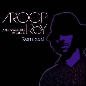 AROOP ROY - Nomadic Soul (remixed)