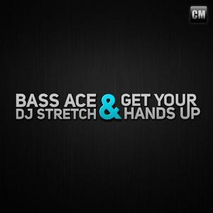BASS ACE & DJ STRETCH - Get Your Hands Up