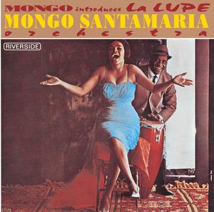 MONGO SANTAMARIA ORCHESTRA - Mondo Introduces La Lupe