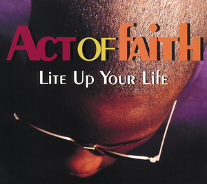 ACT OF FAITH - Lite Up Your Life