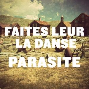 FAITES LEUR LA DANSE - Parasite