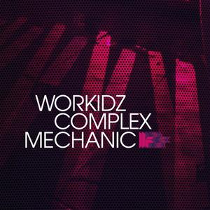 WORKIDZ - Complex / Mechanic