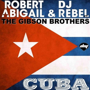 ABIGAIL, Robert & DJ REBEL feat THE GIBSON BROTHERS - Cuba