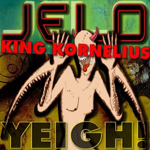JELO/KING KORNELIUS - Yeigh!