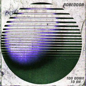 ROBEDOOR - Too Down To Die
