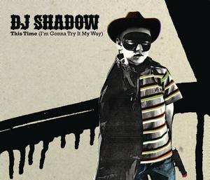 DJ SHADOW - This Time (I'm Gonna Try It My Way) (South Rakkas Crew Mix)