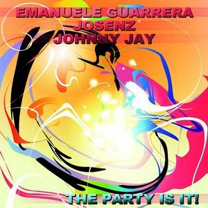 GUARRERA, Emanuele/JOSENZ/JOHNNY J - The Party Is It!