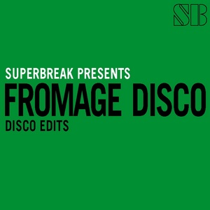 FROMAGE DISCO - Superbreak Presents Fromage Disco (Disco edits)