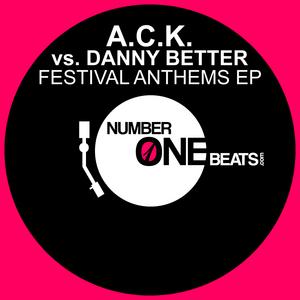 ACK vs DANNY BETTER - Festival Anthems EP