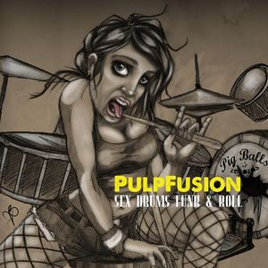 PULPFUSION - Sex Drums Funk & Roll