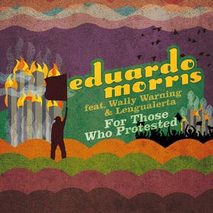 MORRIS, Eduardo feat WALLY WARNING & LENGUALERTA - For Those Who Protested