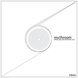 MU5HROOM - When You Are Not Here EP