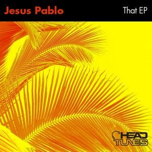 PABLO, Jesus - That EP