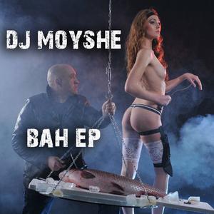 DJ MOYSHE - BAH EP